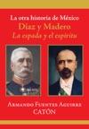 La Otra Historia De Mxico Daz Y Madero