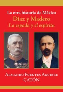 La otra historia de México. Díaz y Madero Book Cover