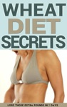 Wheat Diet Secrets Lose Those Extra Pounds In 7 Days