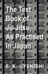 The Text-Book Of Ju-Jitsu As Practised In Japan - Being A Simple Treatise On The Japanese Method Of Self Defence