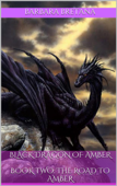 Black Dragon of Amber Book Two: The Road to Amber