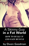 A Skinny Guy In A Fat World How To Bulk Up And Gain Muscle