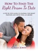 How To Find The Right Person To Date: A Step By Step Guide To Finding The Right Partner And Detecting An Abuser
