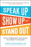 Speak Up Show Up And Stand Out The 9 Communication Rules You Need To Succeed