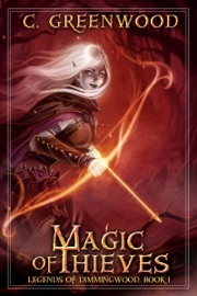 MAGIC OF THIEVES: LEGENDS OF DIMMINGWOOD, BOOK 1