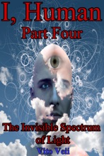 I, Human Part Four The Invisible Spectrum Of Light