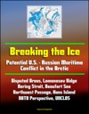 Breaking The Ice Potential US - Russian Maritime Conflict In The Arctic - Disputed Areas Lomonosov Ridge Bering Strait Beaufort Sea Northwest Passage Hans Island NATO Perspective UNCLOS