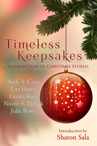 Ruth A. Casie, Lita Harris, Emma Kaye, Nicole S. Patrick & Julie Rowe - Timeless Keepsakes