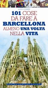 101 cose da fare a Barcellona almeno una volta nella vita da Luigi Cojazzi