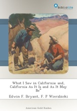 What I Saw in California; and, California As It Is and As It May Be