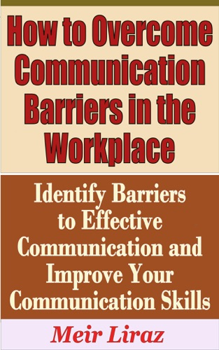 3 2 identify barriers to effective communication 4 different types of barriers to effective communication com/wp-content/uploads/2011/04/effective-communication-2jpg (3) organisational barriers.