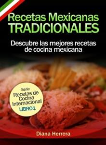 Recetas Mexicanas Tradicionales: Descubre las mejores recetas de cocina mexicana Book Cover