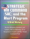 Strategic Air Command SAC And The Alert Program A Brief History - Nuclear Weapons Bombers And Tankers Mid-air Refueling B-52 Response To Soviet Cold War Threat Command Post