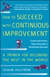 How To Succeed With Continuous Improvement A Primer For Becoming The Best In The World