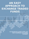 An Easy Approach To Exchange Traded Funds An Introductory Guide To ETFs And Their Investment And Trading Strategies