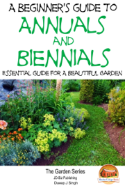 A Beginner's Guide to Annuals and Biennials: Essential guide for A Beautiful Garden