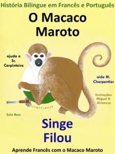 História Bilíngue em Francês e Português: O Macaco Maroto Ajuda o Sr. Carpinteiro - Singe Filou aide M. Charpentier. Serie Aprender Francês. Book Cover