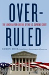 Overruled The Long War For Control Of The US Supreme Court