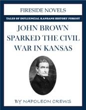 John Brown Sparked The Civil War In Kansas
