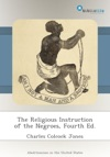 The Religious Instruction Of The Negroes Fourth Ed