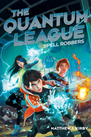 The Quantum League #1: Spell Robbers - Matthew J. Kirby book summary