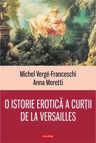 O istorie erotică a curţii de la Versailles: (1661-1789)