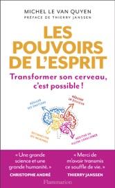 Les pouvoirs de l'esprit. Transformer son cerveau, c'est possible !