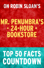 Mr. Penumbra's 24-Hour Bookstore: Top 50 Facts Countdown book