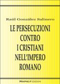 Le persecuzioni contro i cristiani nell'Impero romano. Approccio critico Book Cover