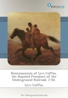 Reminiscences Of Levi Coffin The Reputed President Of The Underground Railroad 2 Ed