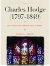 Charles Hodge 1797-1879 His Views On Darwin And Slavery