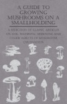 A Guide To Growing Mushrooms On A Smallholding