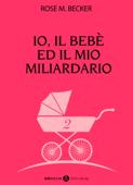 Io, il bebè ed il mio miliardario - vol. 2 Book Cover
