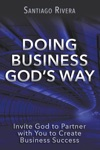 Doing Business Gods Way Invite God To Partner With You To Create Business Success