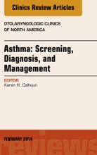 Asthma: Screening, Diagnosis, Management, An Issue of Otolaryngologic Clinics of North America