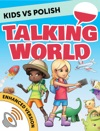 Kids Vs Polish Talking World Enhanced Version