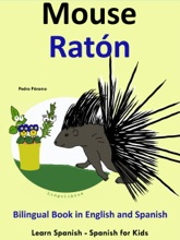 Learn Spanish: Spanish for Kids. Bilingual Book in English and Spanish: Mouse - Raton.