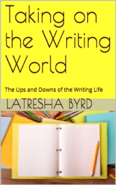 TAKING ON THE WRITING WORLD: THE UPS AND DOWNS OF THE WRITING LIFE