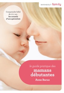 Le Guide pratique des mamans débutantes Par Anne Bacus
