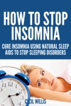 How To Stop Insomnia  Cure Insomnia Using Natural Sleep Aids To Stop Sleeping Disorders
