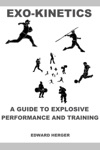 Exo-Kinetics A Guide To Explosive Performance And Training