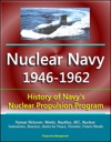 Nuclear Navy 1946-1962 History Of Navys Nuclear Propulsion Program - Hyman Rickover Nimitz Nautilus AEC Nuclear Submarines Reactors Atoms For Peace Thresher Polaris Missile