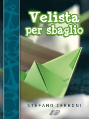 Download Velista per sbaglio. Per chi ha deciso di iniziarsi ai piaceri di un weekend in barca a vela