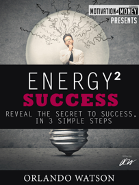 Motivation & Money Series: Energy to Success, Reveal the Secret to Success in 3 Simple Steps book