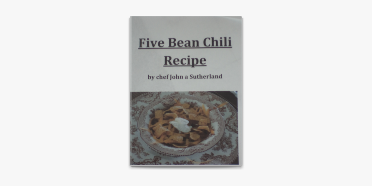 Five Bean Chili Recipe By Chef John A Sutherland On Apple Books