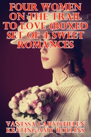 FOUR WOMEN ON THE TRAIL TO LOVE (BOXED SET OF FOUR SWEET ROMANCES)