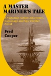 A Master Mariners Tale The Adventures Of An Accidental Secret Agent