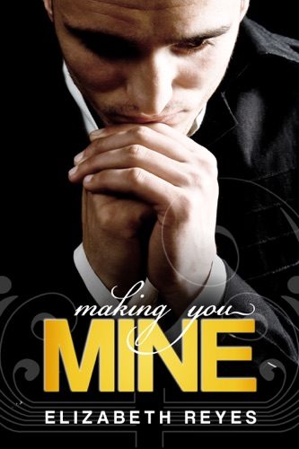 Making You Mine - Elizabeth Reyes - Elizabeth Reyes