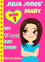 Julia Jones' Diary: Book 1: My Worst Day Ever!