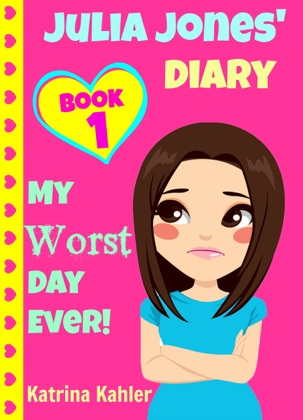 Julia Jones' Diary: Book 1: My Worst Day Ever! An Exciting and Inspiring Book for Girls image